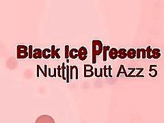 Nuttin BUTT AZZ 5 parte 1